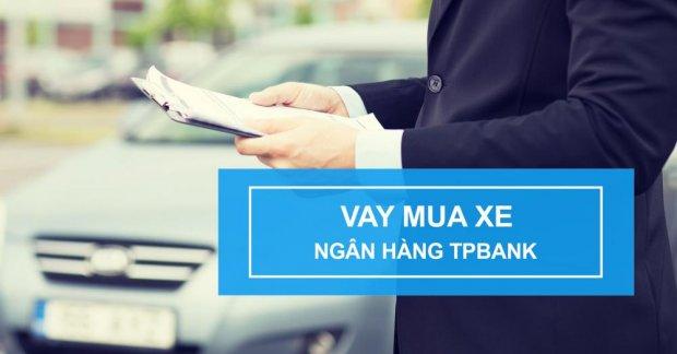 Lãi suất vay mua xe trả góp tháng 6/2018 tại TP Bank