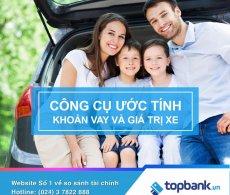 Ước tính khoản vay và giá trị xe mua – tiện ích nổi bật của website Topbank.vn