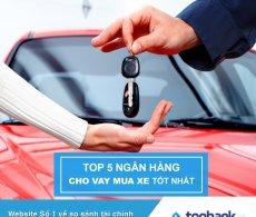 Top 5 ngân hàng cho vay mua ô tô tốt nhất năm 2017