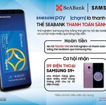 Chủ thẻ SeABank có cơ hội nhận điện thoại Samsung S9+ khi thanh toán qua Samsung Pay
