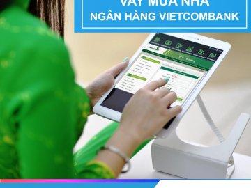 Vay mua nhà ngân hàng Vietcombank - thương hiệu ngân hàng giá trị nhất Việt Nam
