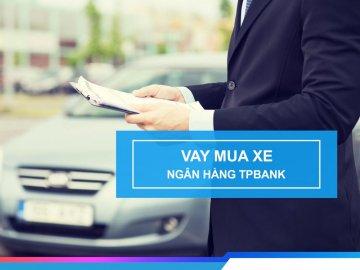 Lãi suất vay mua xe TPBank tháng 12/2019 mới nhất hiện nay
