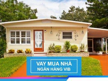 Lãi suất vay mua nhà VIB 2018 - Vay mua nhà với lãi suất ưu đãi chỉ ...