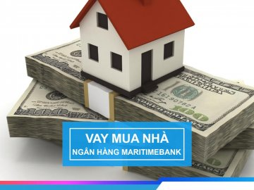 Lãi suất vay mua nhà Maritime Bank tháng 7/2019 ưu đãi nhất