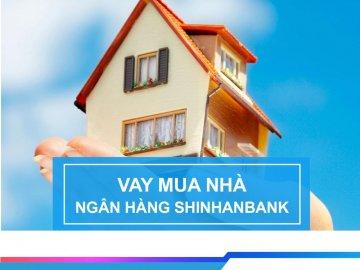 Vay mua nhà lãi suất thấp - Lãi suất vay mua nhà Shinhanbank tháng 6/2019