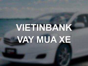 Chỉ 7,7%/năm lãi suất vay mua xe VietinBank 2018 ưu đãi cực sốc
