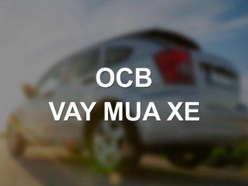 Chi tiết mức lãi suất vay mua xe OCB tháng 6/2020 mới nhất