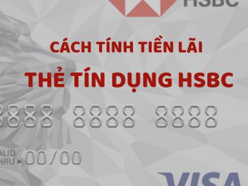 Tiền lãi thẻ tín dụng HSBC được tính như thế nào?