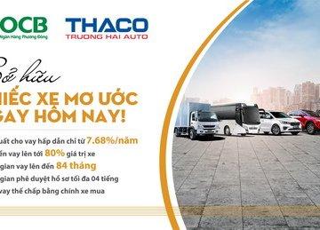 Ưu đãi đặc biệt dành cho khách hàng vay mua xe ô tô THACO của OCB