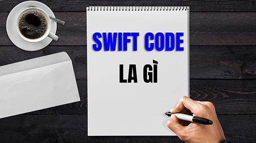 Swift code là gì? Bảng mã swiftcode các ngân hàng