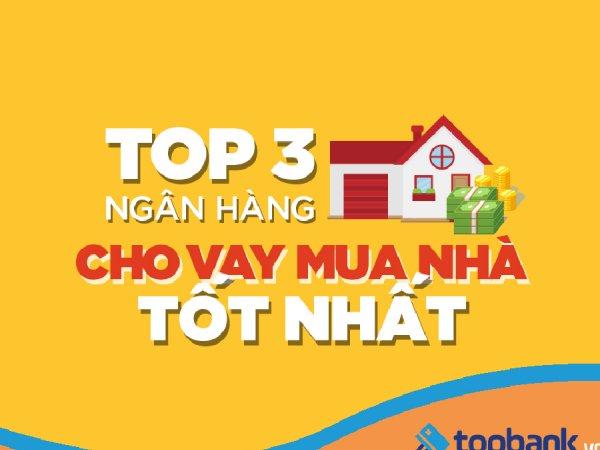 [Infographic] Top 3 ngân hàng cho vay mua nhà tốt nhất hiện nay