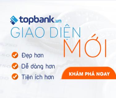 Topbank.vn thay đổi giao diện: Thân thiện và tiện ích hơn với người dùng