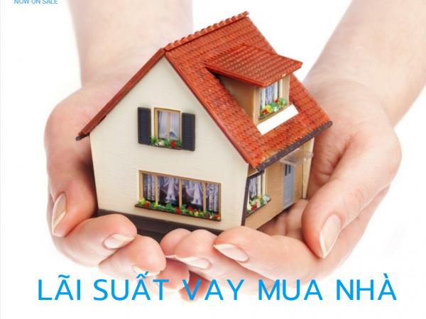 Lãi suất vay mua nhà tháng 4/2020 tại các ngân hàng uy tín nhất